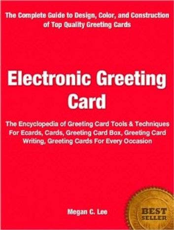 Electronic Greeting Card: The Encyclopedia of Greeting Card Tools & Techniques For Ecards, Cards, Greeting Card Box, Greeting Card Writing, Greeting Cards For Every Occasion